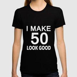 I Make 50 Look Good T Shirt 50th Birthday Gift For Men Women T-shirt