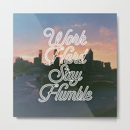 Work Hard, Stay Humble Metal Print