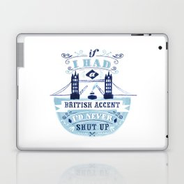 If I had a british accent I'd never shut up. Laptop & iPad Skin