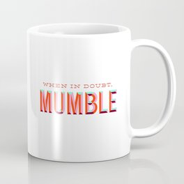 When in Doubt, Mumble Coffee Mug