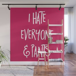 Hate Everyone & Pants Funny Quote Wall Mural