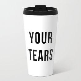Your Tears Mug Travel Mug