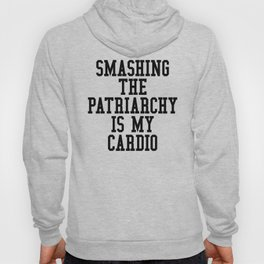 Smashing The Patriarchy is My Cardio Hoody