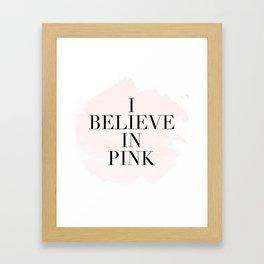 I Believe In Pink,Girls Room Decor,Baby Girl,Girly Print,Gift For Her,Hand Lettering,Fashion Print Framed Art Print