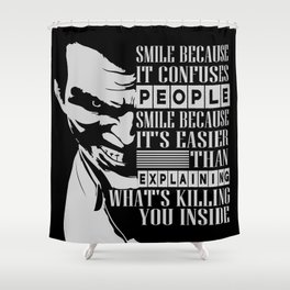 Smile because it confuses people Inspirational Motivational Quote Design Shower Curtain