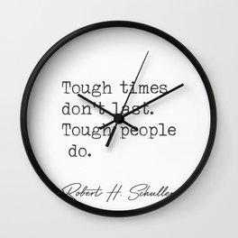 Tough times don't last. Tough people do.  Wall Clock