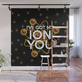 I'VE GOT MY ION YOU Wall Mural