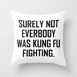 Surely not everybody was kung fu fighting. Throw Pillow