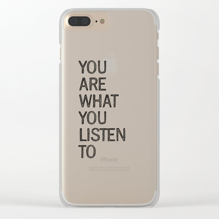 You Are What You Listen To Clear iPhone Case