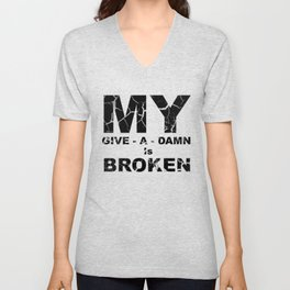 My Give A Damn Is Broken Sarcastic Sayings and Quotes Typography  Unisex V-Neck