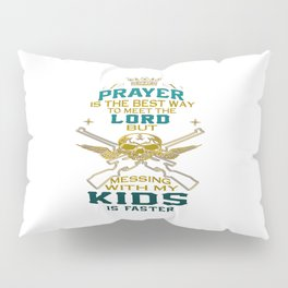 Mess With My Kids! Pillow Sham