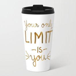 Your only limit is you Travel Mug