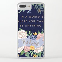 In a world where you can be anything, be kind Clear iPhone Case