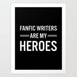 Fanfic Writers Are My Heros 2 Art Print