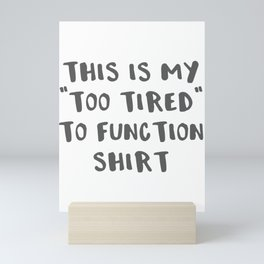 Humorous Sayings This Is My Too Tired To Function Gift Mini Art Print