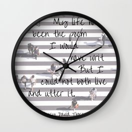 My life has been the poem I would have writ Wall Clock