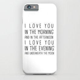 I LOVE YOU IN THE MORNING AND IN THE AFTERNOON, I LOVE IN THE EVENING AND UNDERNEATH THE MOON iPhone Case