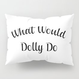 What would dolly do Pillow Sham