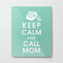 Keep Calm and Call Mom Metal Print