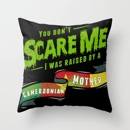 You Don't Scare Me I Was Raised By A Cameroonian Mother Throw Pillow