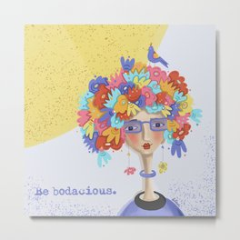 Be Bodacious Metal Print