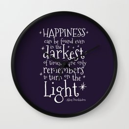 HAPPINESS CAN BE FOUND EVEN IN THE DARKEST OF TIMES - DUMBLEDORE QUOTE Wall Clock