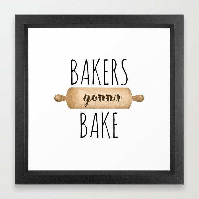 Bakers Gonna Bake Framed Art Print By Avenger Society6