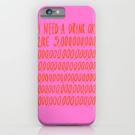I Need a Drink iPhone Case