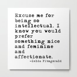 Excuse me for being so intellectual Metal Print