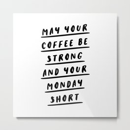 May Your Coffee Be Strong and Your Monday Short funny quirky kitchen or office decor wal art Metal Print