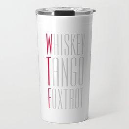 whiskey tango foxtrot Travel Mug