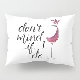 Don't Mind if I Do - Black lettering Pillow Sham