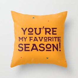 You're my Favorite Season Throw Pillow