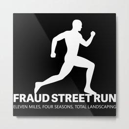 Fraud Street Run Four Seasons Total Landscaping Metal Print