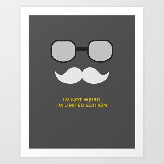 I'm not weird. I'm limited edition Art Print