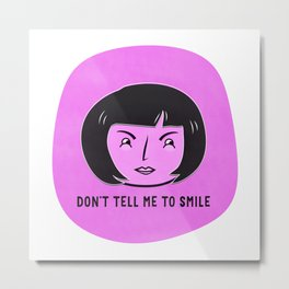 Don't tell me to smile Metal Print