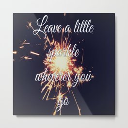 Leave a litle sparkle wherever you go Metal Print