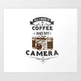 All i need is coffee and my camera Art Print
