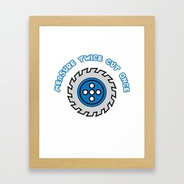 """""""Measure twice cut once"""" tee design. Made for everyone! Makes a cute and unique gift too!  Framed Art Print"""