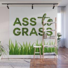 Ass to Grass Wall Mural