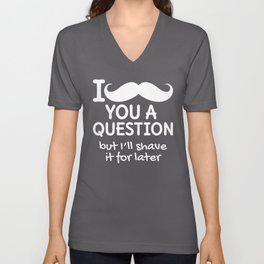 I MUSTACHE YOU A QUESTION BUT I'LL SHAVE IT FOR LATER (Black & White) Unisex V-Neck