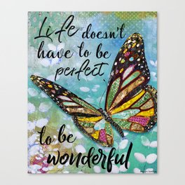 Life Doesn't Have To Be Perfect To Be Wonderful Canvas Print
