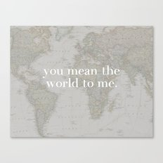 You Mean The World To Me Canvas Print