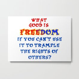 What good is freedom, if you cant Metal Print
