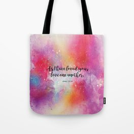 As I have loved you, love one another.  John 13:34 Tote Bag