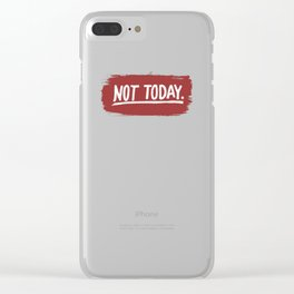 Not Today. Clear iPhone Case