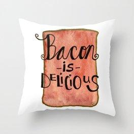 Bacon is Delicious Throw Pillow
