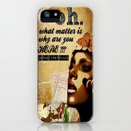 why are you here? iPhone Case