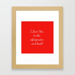 I Love You to the Refrigerator and Back! Framed Art Print
