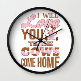 I Will Love You Til The Cows Come Home Romantic T-Shirt Wall Clock